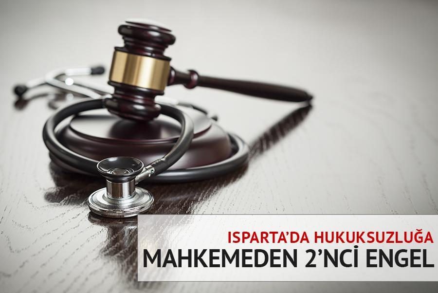 Isparta'da Yapılan Hukuksuzluklara Mahkeme 2'nci Kez Dur Dedi