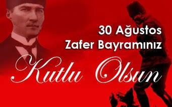 Aziz Türk Milletinin 30 Ağustos Zafer Bayramı Kutlu Olsun
